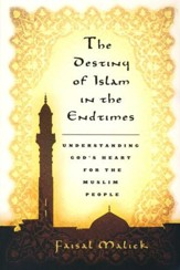 The Destiny of Islam in the Endtimes: Understanding God's Heart for the Muslim People