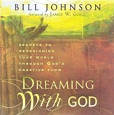 Dreaming With God: Secrets to Redesigning Your World Through God's Creative Flow (audio book)