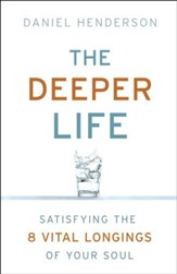 Deeper Life, The: Satisfying the 8 Vital Longings of Your Soul - eBook