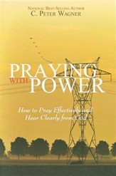 Praying with Power: How to Pray Effectively and Hear Clearly from God
