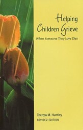 Helping Children Grieve: When Someone They Love Dies,