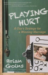 Playing Hurt: A Guy's Strategy for a Winning Marriage