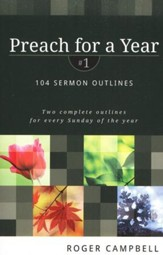 Preach for a Year: 104 Sermon Outlines, Volume 1
