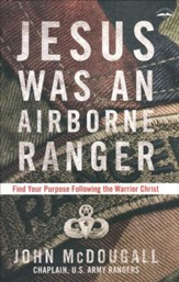 Jesus Was an Airborne Ranger: Find Your Purpose Following the Warrior Christ