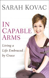 In Capable Arms: Living a Life Embraced by Grace - eBook