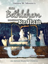 Finding Bethlehem in the Midst of Bedlam - Children's Study: An Advent Study for Children - eBook