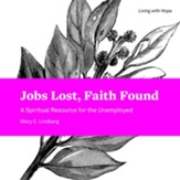 Jobs Lost, Faith Found: A Spiritual Resource for the Unemployed