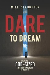 Dare to Dream: Creating a God-Sized Mission Statement for Your Life - eBook