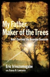 My Father, Maker of the Trees: How I Survived the Rwandan Genocide - eBook