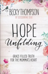 Hope Unfolding: Grace-Filled Truth for the Momma's Heart