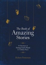 The Book of Amazing Stories: 90 Devotions on Seeing God's Hand in Unlikely Places