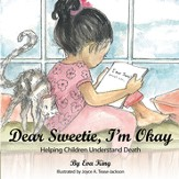 Dear Sweetie, I'm Okay: Helping Children Understand Death - eBook