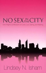 No Sex in the City: One Virgin's Confessions of Love, Lust, Dating, and Waiting