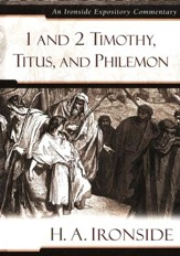 1 & 2 Timothy, Titus, and Philemon: An Ironside Expository Commentary