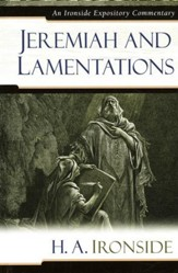 Jeremiah and Lamentations: An Ironside Expository Commentary
