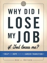 Why Did I Lose My Job If God Loves Me: Help and Hope for Those in Career Transition