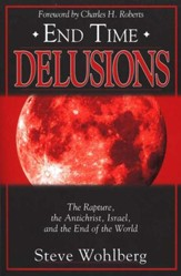 End Time Delusions: The Rapture, Antichrist, Israel, and End of the World