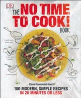 The Not Time to Cook! Book: 100 Modern Simple Recipes in 20 Minutes