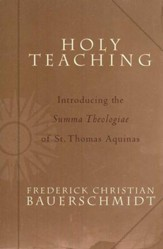 Holy Teaching: Introducing the Summa Theologiae of St. Thomas Aquinas