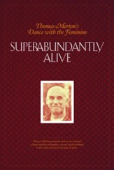 Superbundantly Alive: Thomas Merton's Dance with the Feminine