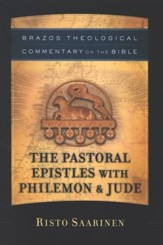 The Pastoral Epistles with Philemon & Jude: Brazos Theological Commentary  on the Bible
