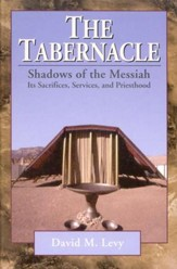 The Tabernacle: Shadows of the Messiah - Its Sacrifices, Services, and  Priesthood
