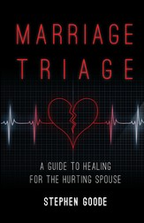 Marriage Triage: A Guide to Healing for the Hurting Spouse - eBook
