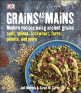 Grains as Mains: Modern Recipes Using Ancient Grains