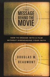 The Message Behind the Movie: How to Engage with a Film Without Disengaging Your Faith