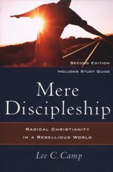 Mere Discipleship, Second edition: Radical Christianity in a Rebellious World