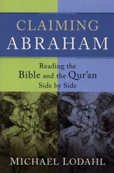 Claiming Abraham: Reading the Bible and the Qur'an Side by Side
