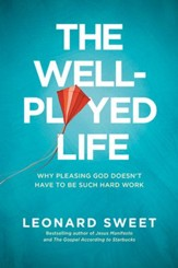 The Well-Played Life: Why Pleasing God Doesn't Have to Be Such Hard Work - eBook