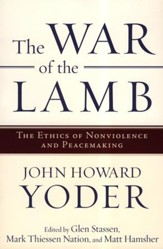 The War of the Lamb: The Ethics of Nonviolence and Peacemaking
