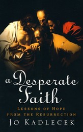 Desperate Faith, A: Lessons of Hope from the Resurrection - eBook