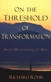 On the Threshold of Transformation: Daily Meditations for Men