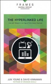 The Hyperlinked Life: Live with Wisdom in an Age of Information Overload