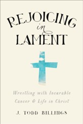 Rejoicing in Lament: Wrestling with Incurable Cancer & Life in Christ