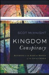 Kingdom Conspiracy: Returning to the Radical Mission of the Local Church [Hardcover]