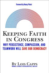 Keeping Faith in Congress: Why Persistence, Compassion, and Teamwork Will Save Our Democracy