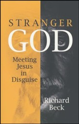 Stranger God: Welcoming Jesus in Disguise