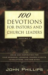 100 Devotions for Pastors and Church Leaders, Vol. 1: Ideas and Inspiration for Your Sermons, Lessons, Church Events, Newsletters, and Web Sites