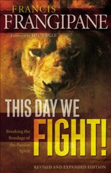 This Day We Fight!: Breaking the Bondage of a Passive Spirit - eBook