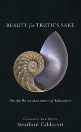 Beauty for Truth's Sake, repackaged edition: On the Re-enchantment of Education