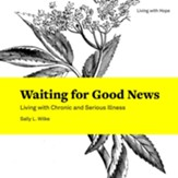 Waiting for Good News: Living with Chronic and Serious Illness - Slightly Imperfect