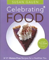 Celebrating Food: 121 gluten-free recipes for a healthier you - eBook