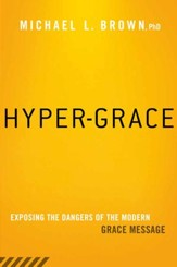 Hyper-Grace: Exposing the dangers of the modern grace message - eBook