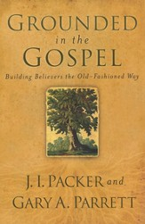 Grounded in the Gospel: Building Believers the Old-Fashioned Way - eBook