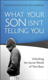 What Your Son Isn't Telling You: Unlocking the Secret World of Teen Boys - eBook