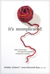 It's Momplicated: Hope and Healing for Imperfect Daughters of Imperfect Mothers, Hardcover