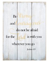 Be Strong and Courageous, Joshua 1:9, Pallet Sign